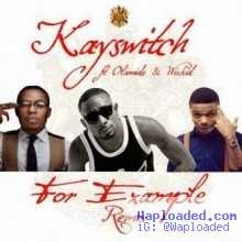 Kayswitch - For Example [Remix] ft Wizkid & Olamide